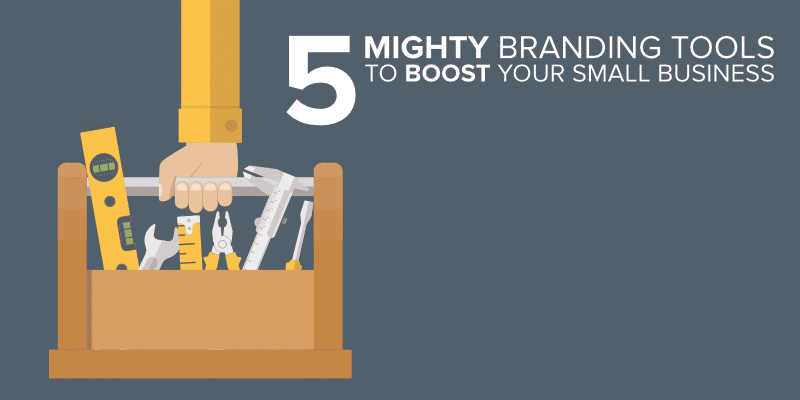 5 Mighty Branding Tools to Boost Your Small Business